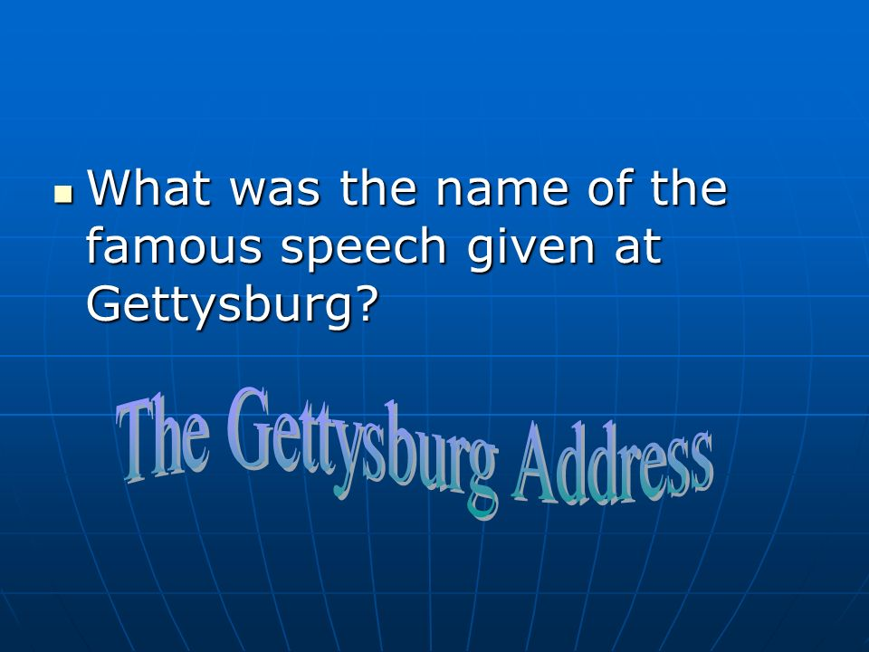 What was the name of the famous speech given at Gettysburg