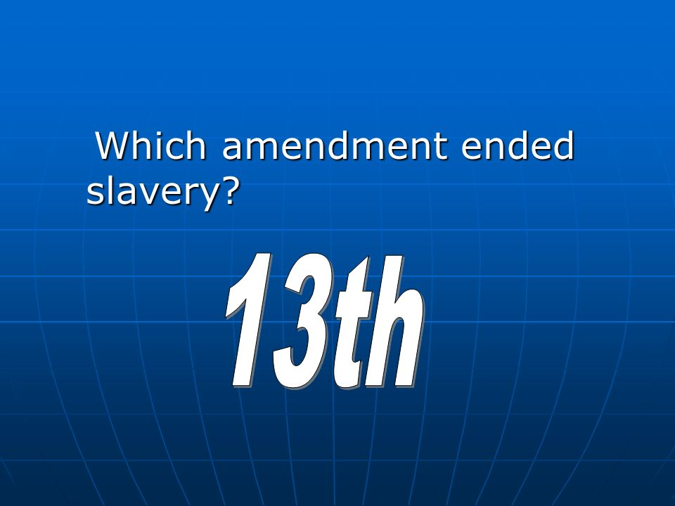 Which amendment ended slavery
