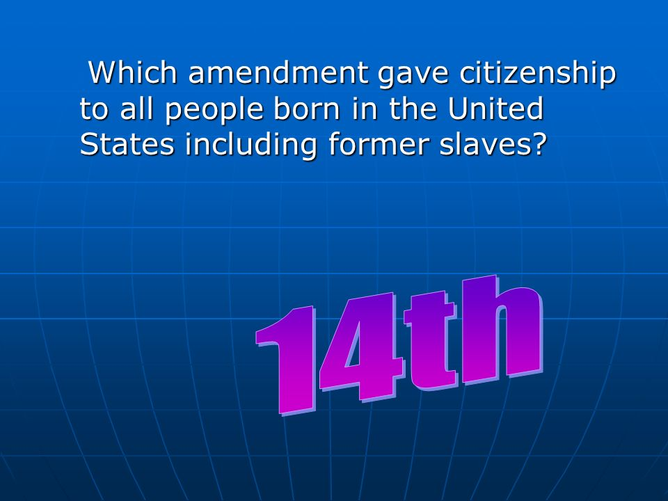 Which amendment gave citizenship to all people born in the United States including former slaves