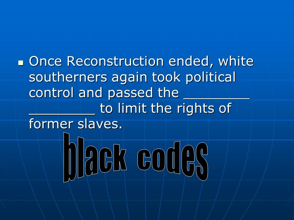 Once Reconstruction ended, white southerners again took political control and passed the ________ ________ to limit the rights of former slaves.