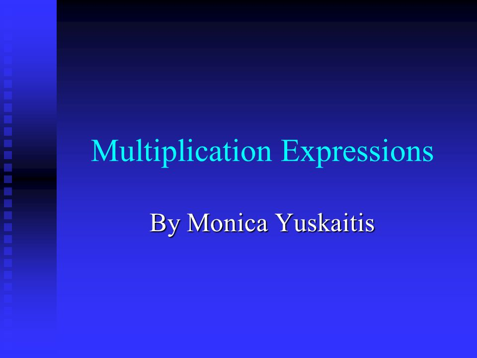 Multiplication Expressions By Monica Yuskaitis