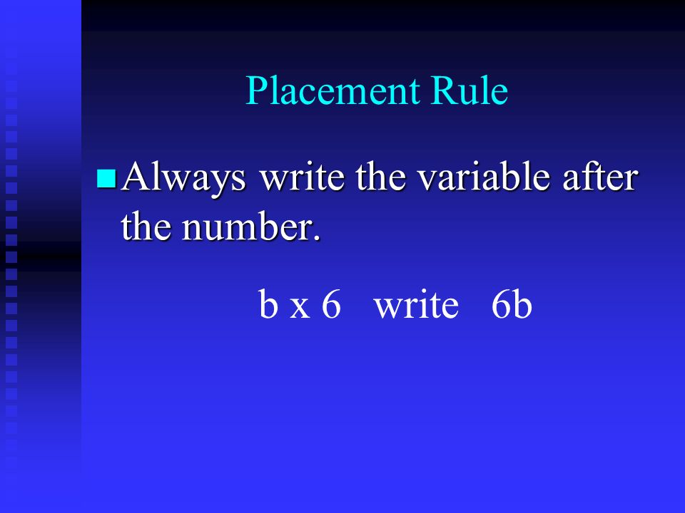 Placement Rule Always write the variable after the number.