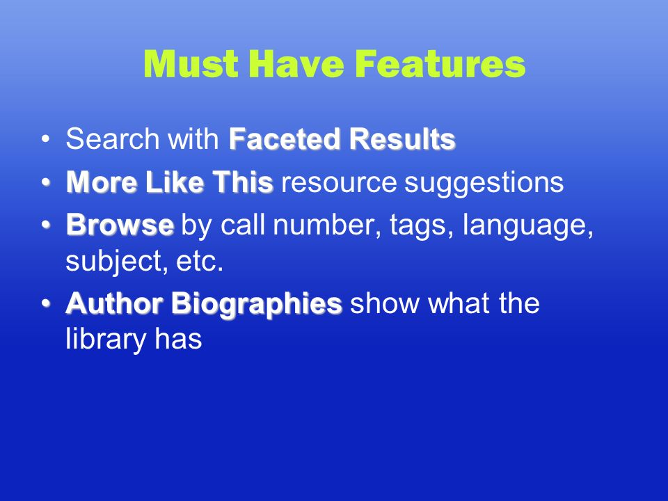 Must Have Features Faceted ResultsSearch with Faceted Results More Like ThisMore Like This resource suggestions BrowseBrowse by call number, tags, language, subject, etc.