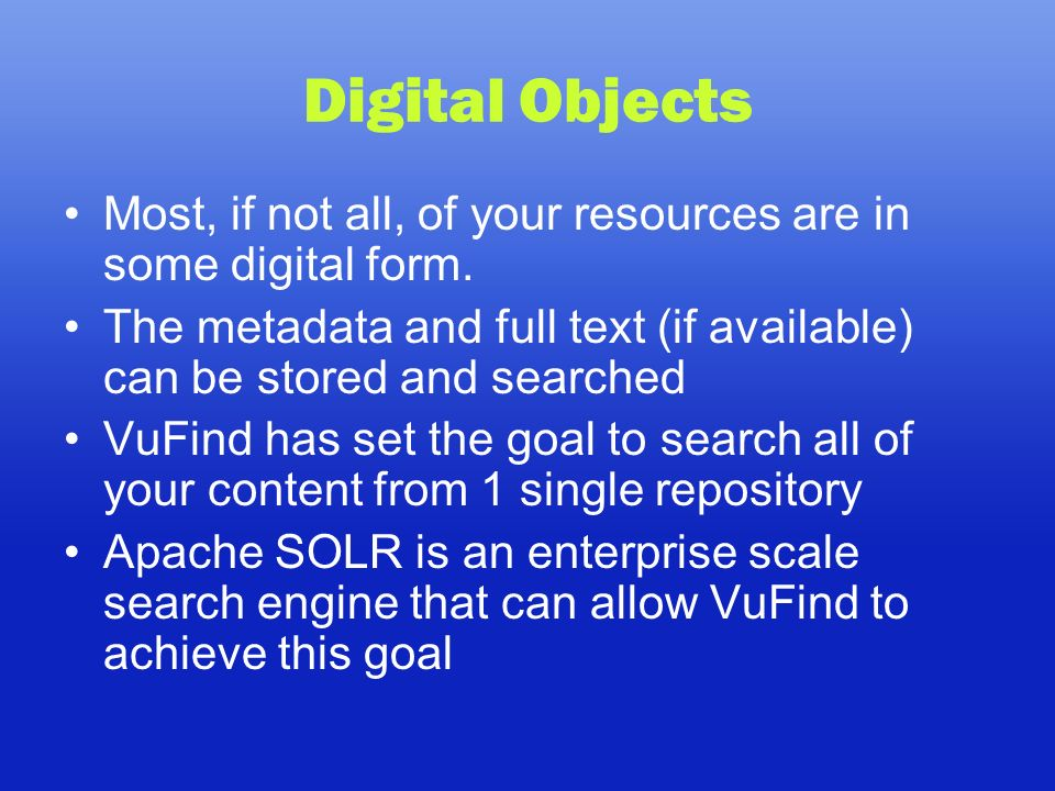 Digital Objects Most, if not all, of your resources are in some digital form.