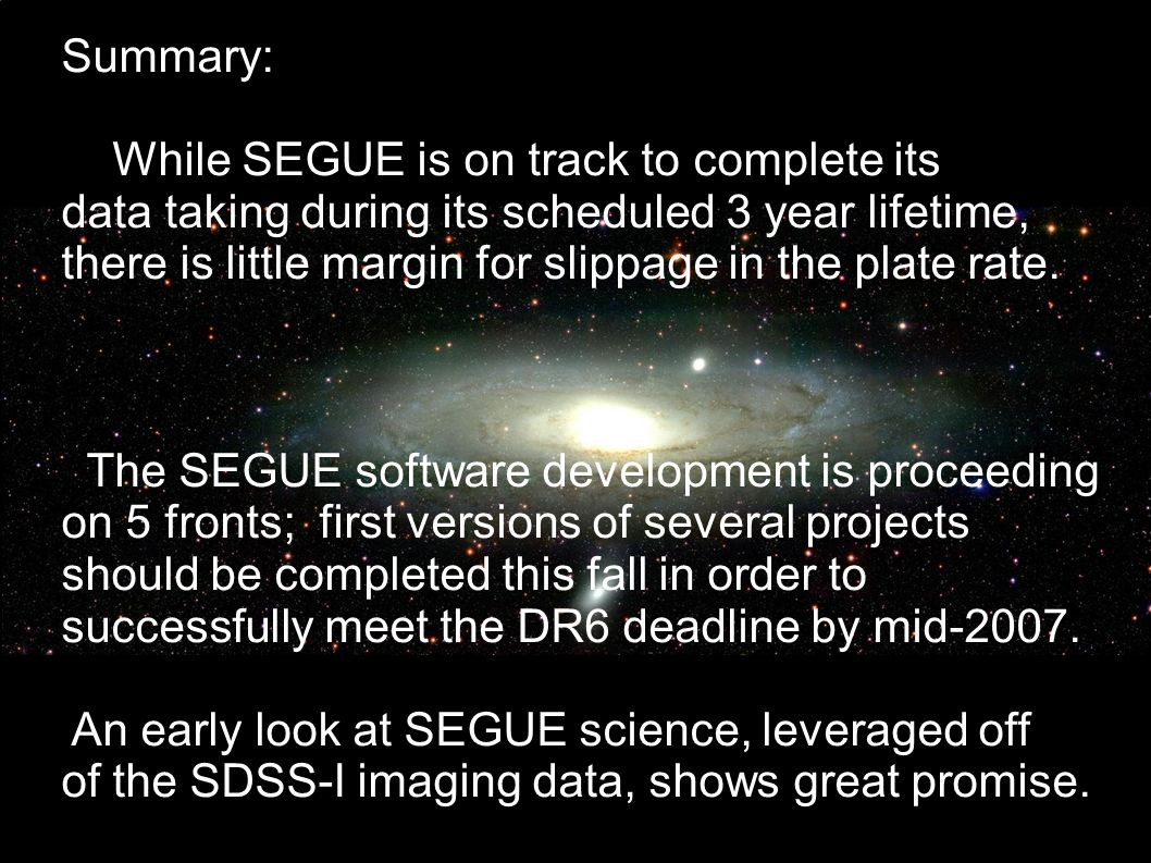 Summary: While SEGUE is on track to complete its data taking during its scheduled 3 year lifetime, there is little margin for slippage in the plate rate.