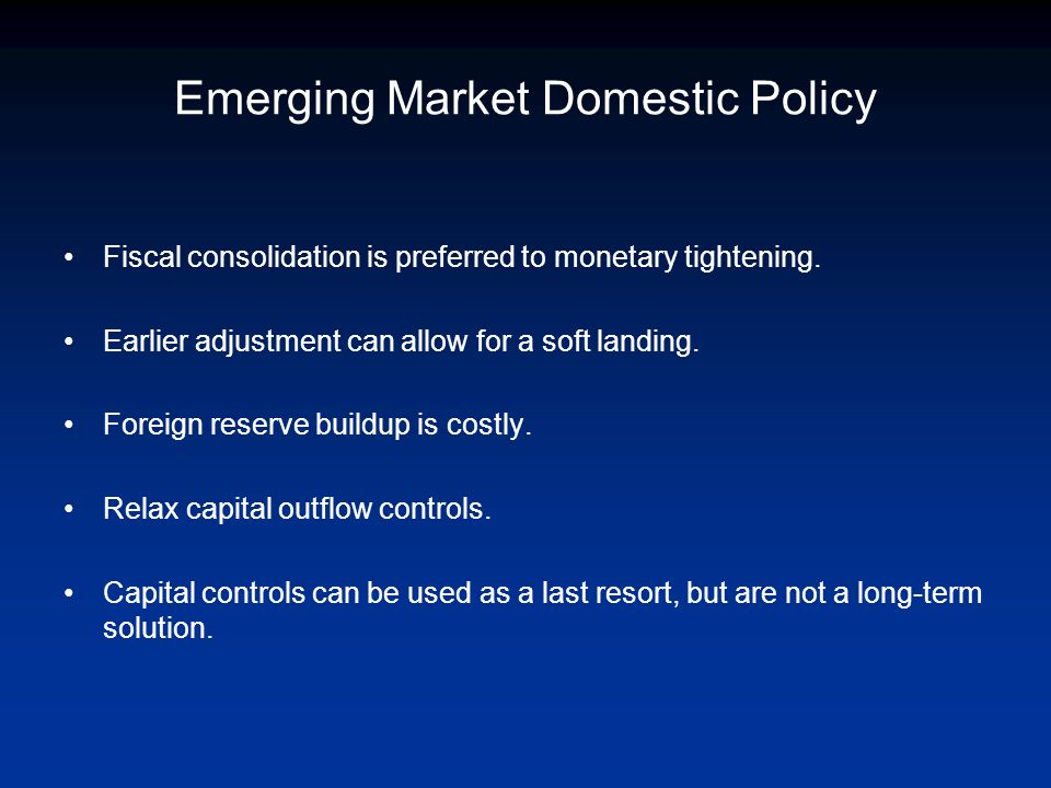 Emerging Market Domestic Policy Fiscal consolidation is preferred to monetary tightening.
