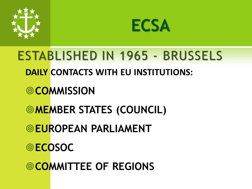 ESTABLISHED IN BRUSSELS DAILY CONTACTS WITH EU INSTITUTIONS: COMMISSION MEMBER STATES (COUNCIL) EUROPEAN PARLIAMENT ECOSOC COMMITTEE OF REGIONS ECSA