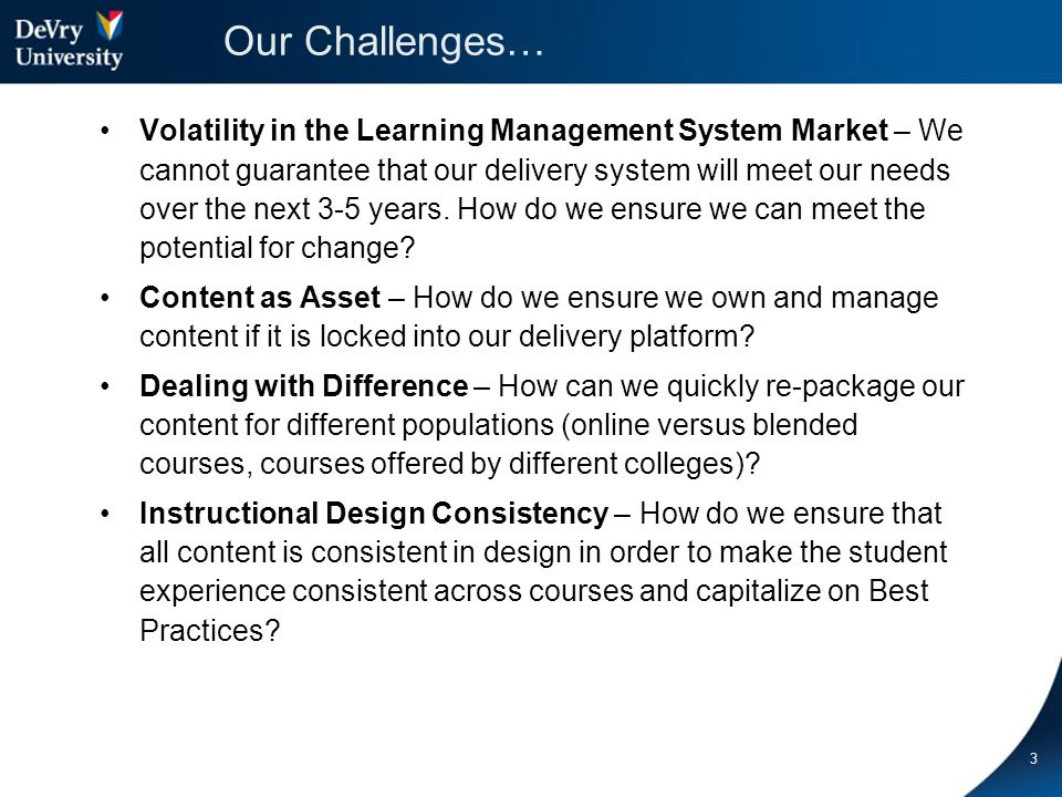 Our Challenges… Volatility in the Learning Management System Market – We cannot guarantee that our delivery system will meet our needs over the next 3-5 years.