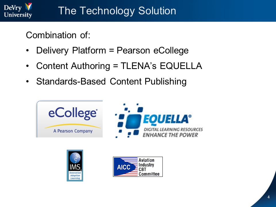 4 The Technology Solution Combination of: Delivery Platform = Pearson eCollege Content Authoring = TLENAs EQUELLA Standards-Based Content Publishing