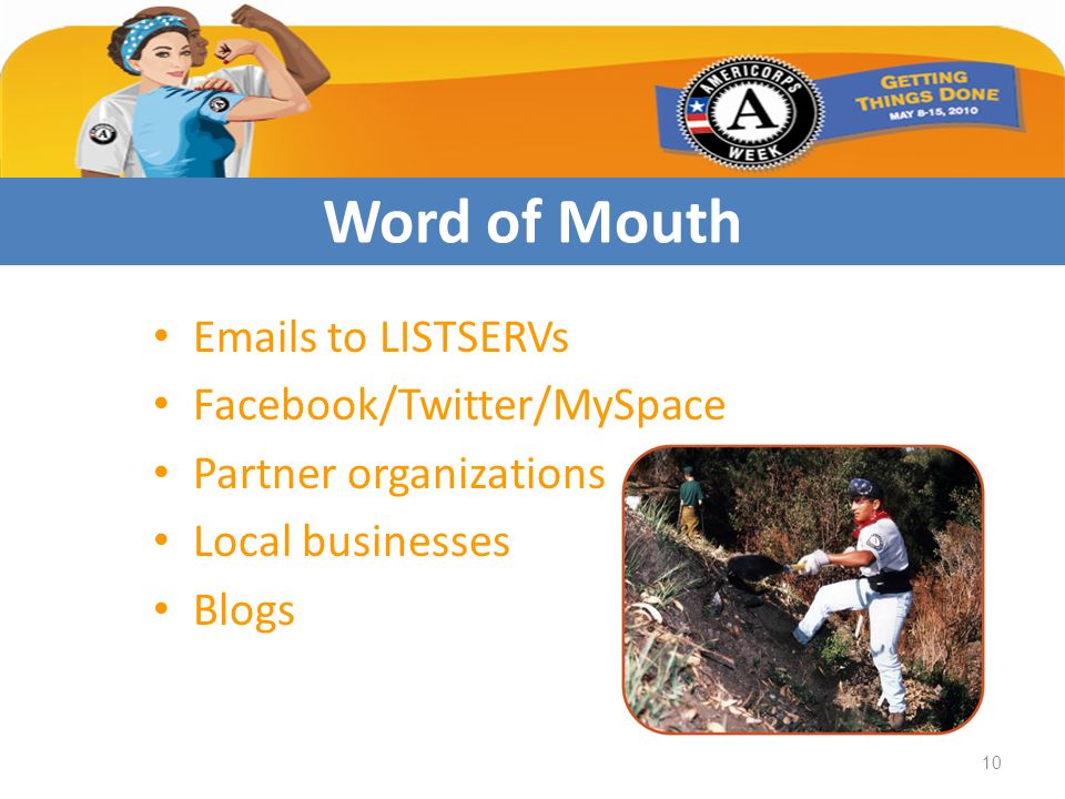Emails to LISTSERVs Facebook/Twitter/MySpace Partner organizations Local businesses Blogs Word of Mouth 10