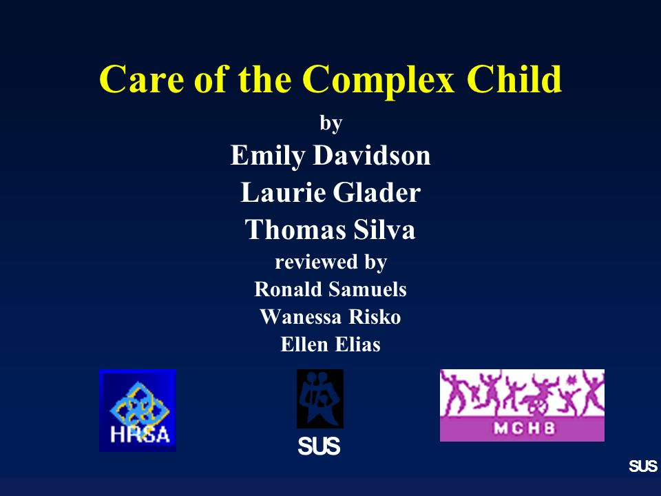 SUS Care of the Complex Child by Emily Davidson Laurie Glader Thomas Silva reviewed by Ronald Samuels Wanessa Risko Ellen Elias SUS