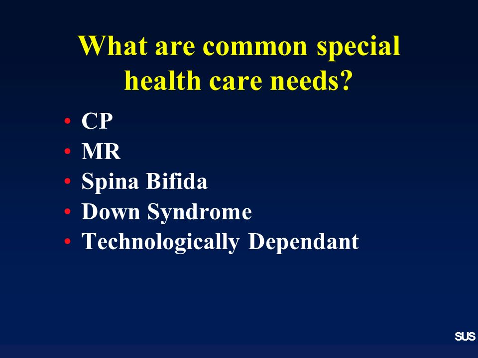 SUS What are common special health care needs.