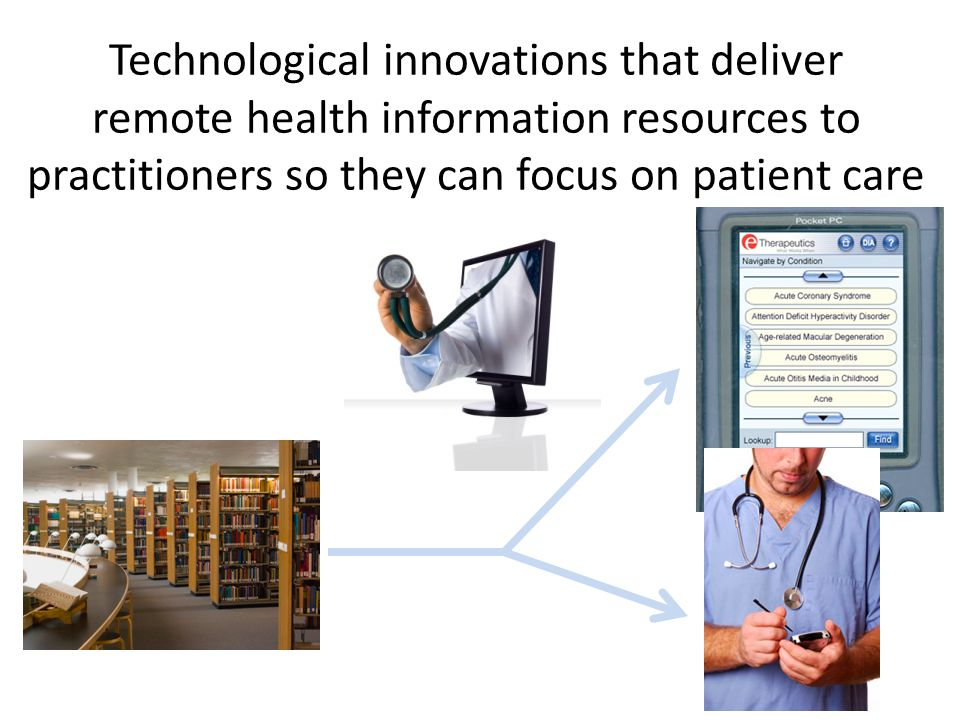 Technological innovations that deliver remote health information resources to practitioners so they can focus on patient care
