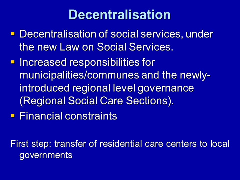 Decentralisation Decentralisation of social services, under the new Law on Social Services.