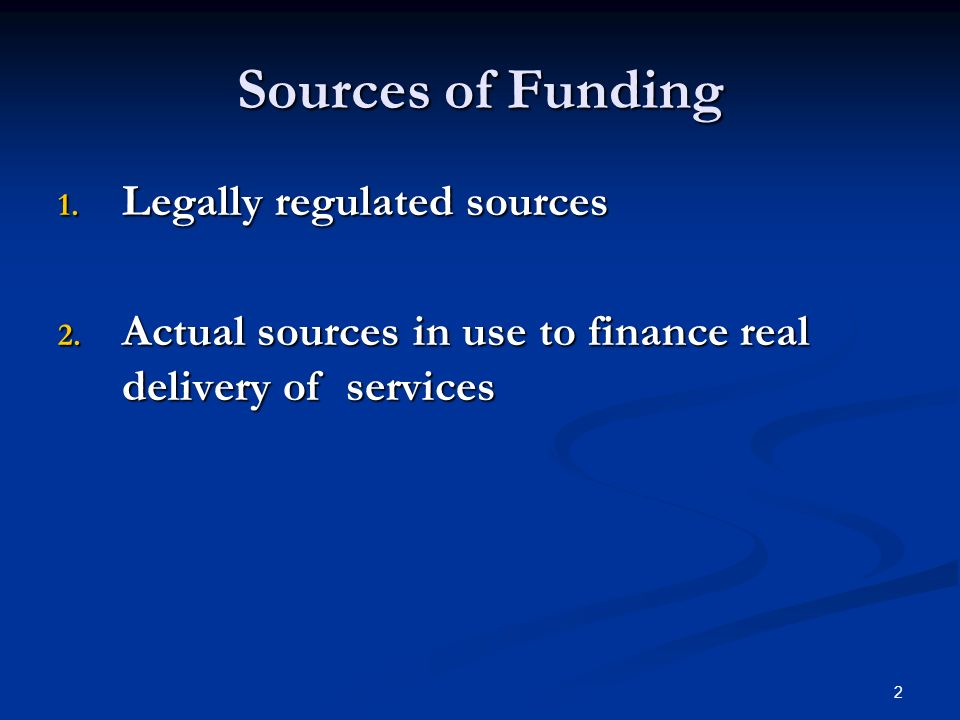 2 Sources of Funding 1. Legally regulated sources 2.