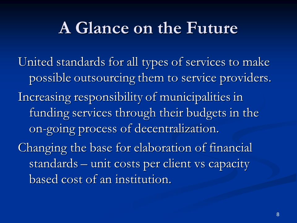8 A Glance on the Future United standards for all types of services to make possible outsourcing them to service providers.