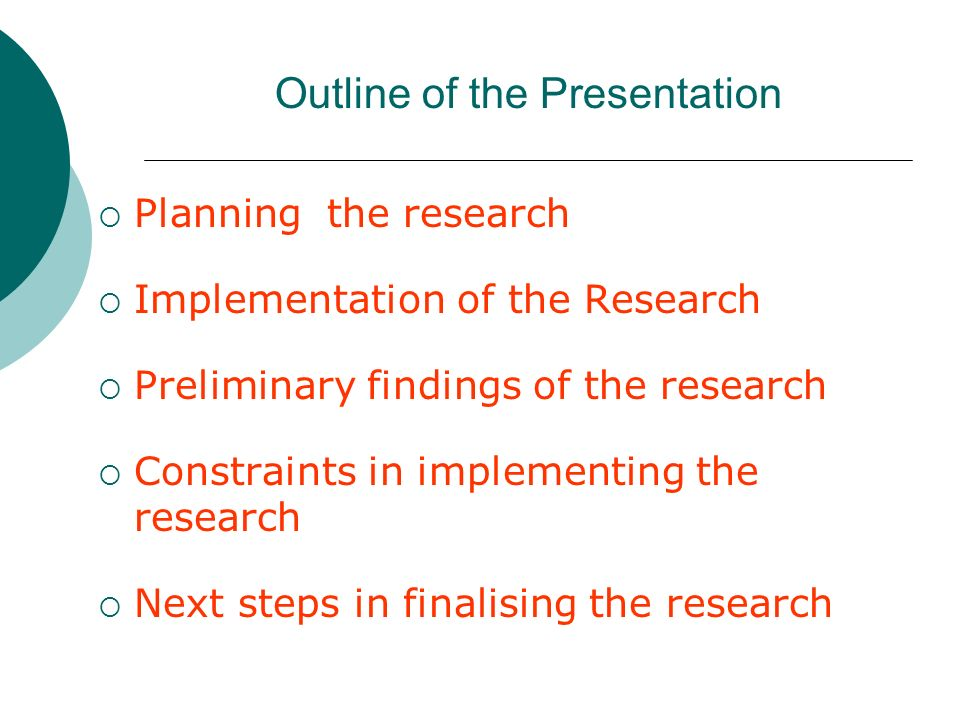 Outline of the Presentation Planning the research Implementation of the Research Preliminary findings of the research Constraints in implementing the research Next steps in finalising the research