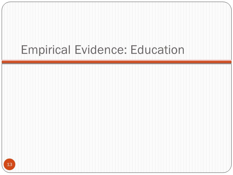 Empirical Evidence: Education 13