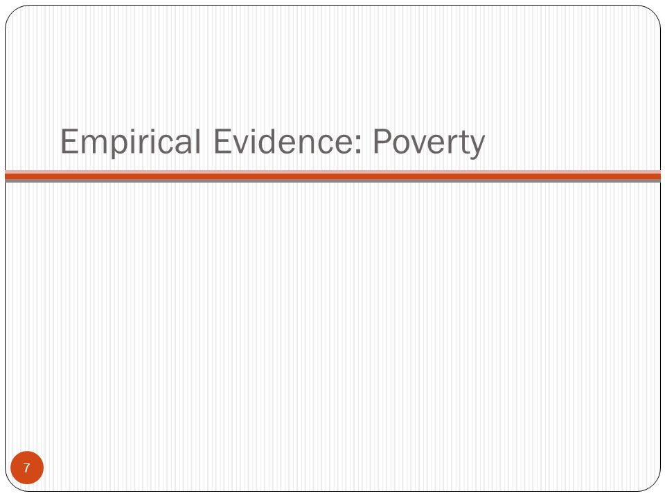 Empirical Evidence: Poverty 7