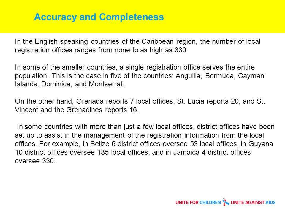 Accuracy and Completeness In the English-speaking countries of the Caribbean region, the number of local registration offices ranges from none to as high as 330.
