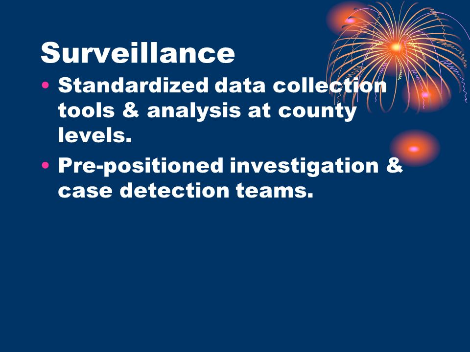 Surveillance Standardized data collection tools & analysis at county levels.