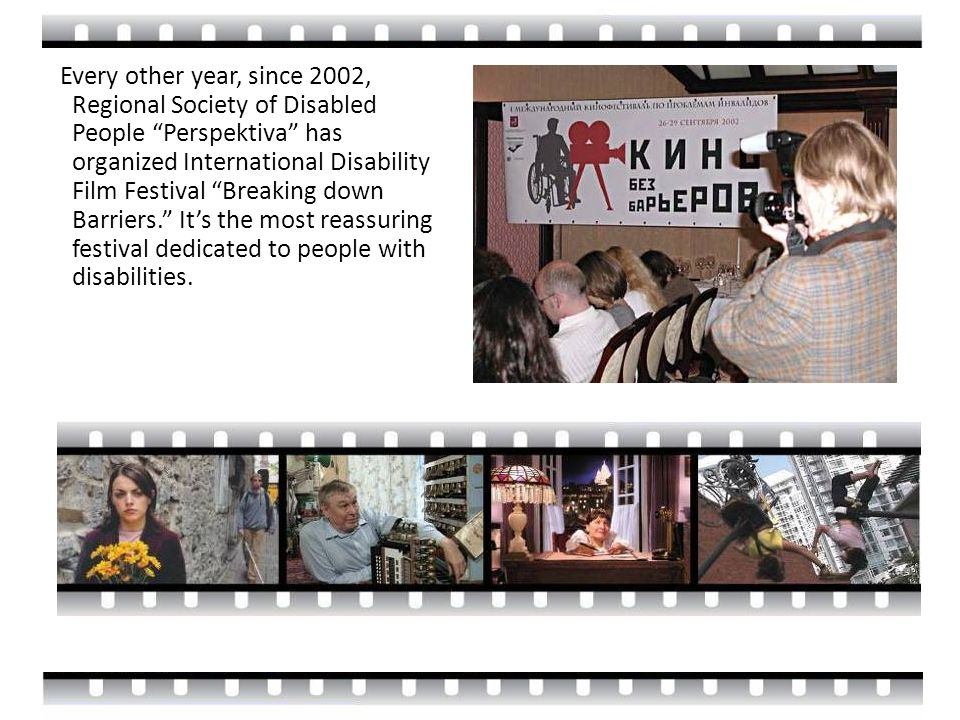 Every other year, since 2002, Regional Society of Disabled People Perspektiva has organized International Disability Film Festival Breaking down Barriers.