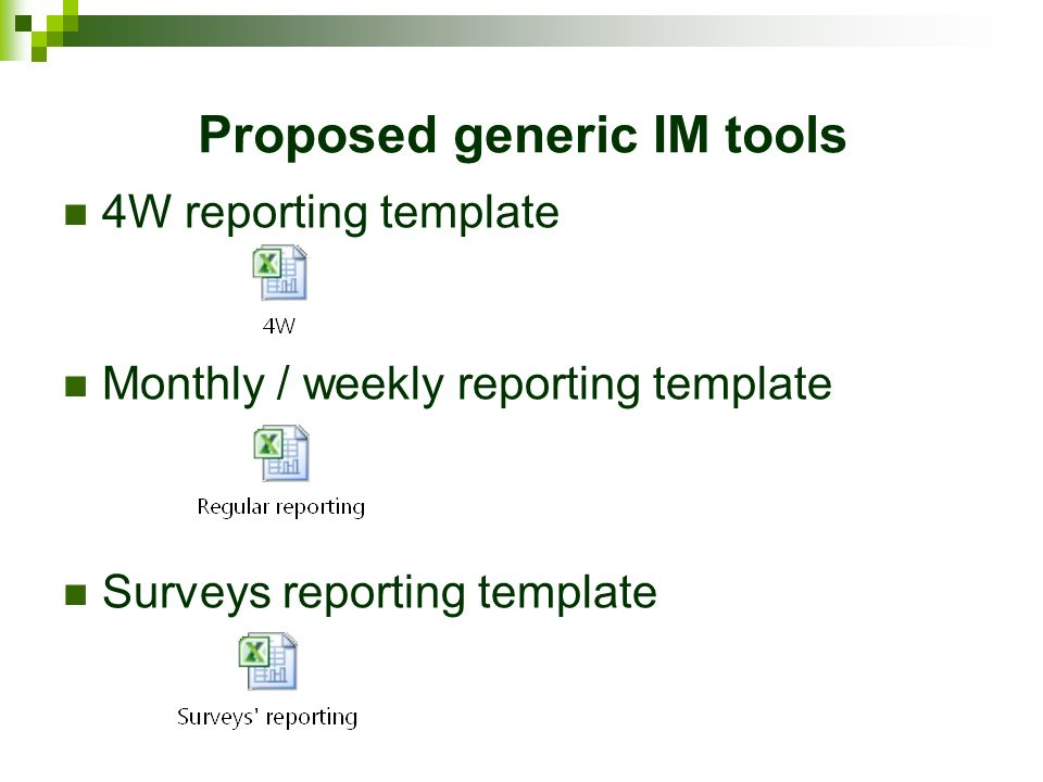 Proposed generic IM tools 4W reporting template Monthly / weekly reporting template Surveys reporting template