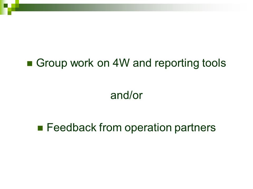 Group work on 4W and reporting tools and/or Feedback from operation partners