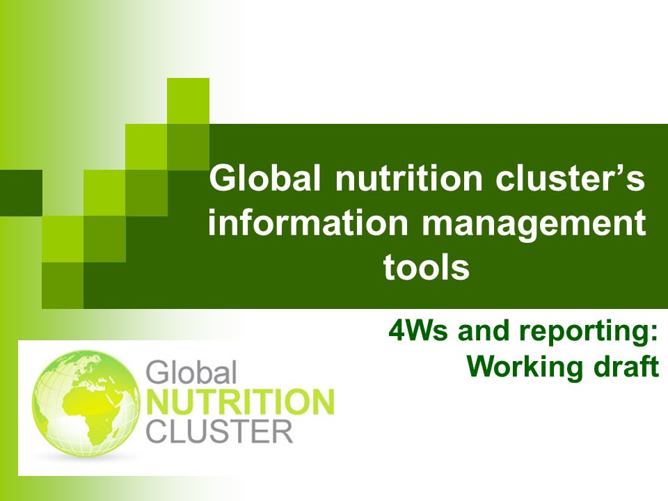 Global nutrition clusters information management tools 4Ws and reporting: Working draft