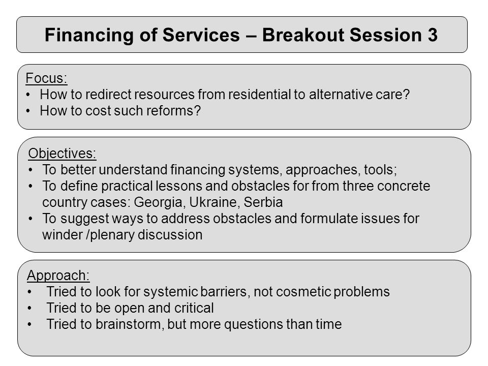 Financing of Services – Breakout Session 3 Focus: How to redirect resources from residential to alternative care.