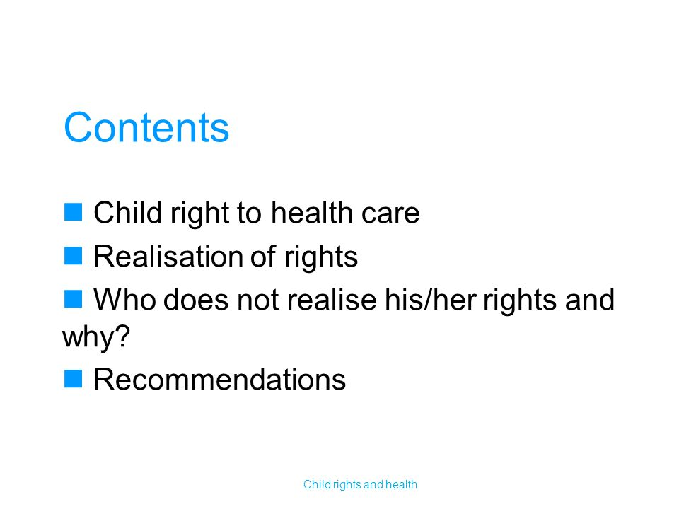 Contents Child right to health care Realisation of rights Who does not realise his/her rights and why.