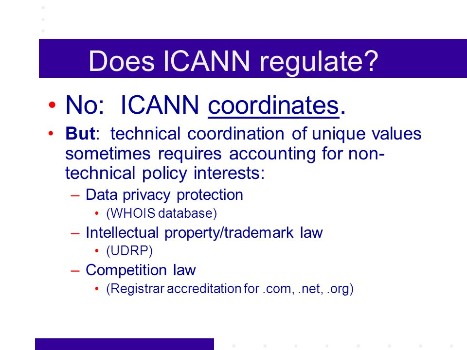 Does ICANN regulate. No: ICANN coordinates.