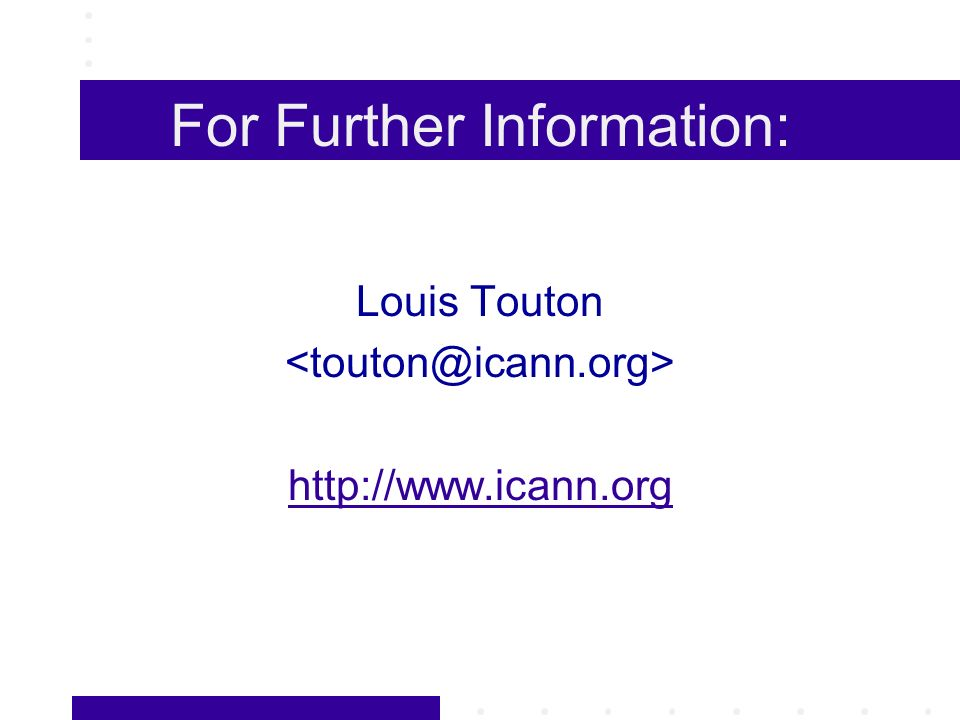 For Further Information: Louis Touton http://www.icann.org