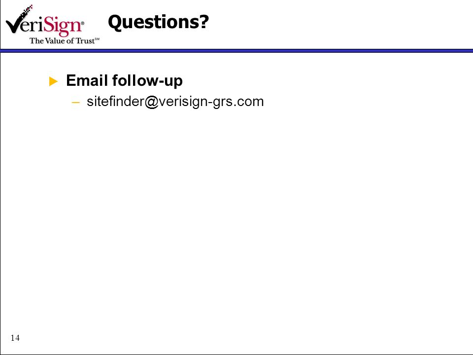 14Questions Email follow-up –sitefinder@verisign-grs.com