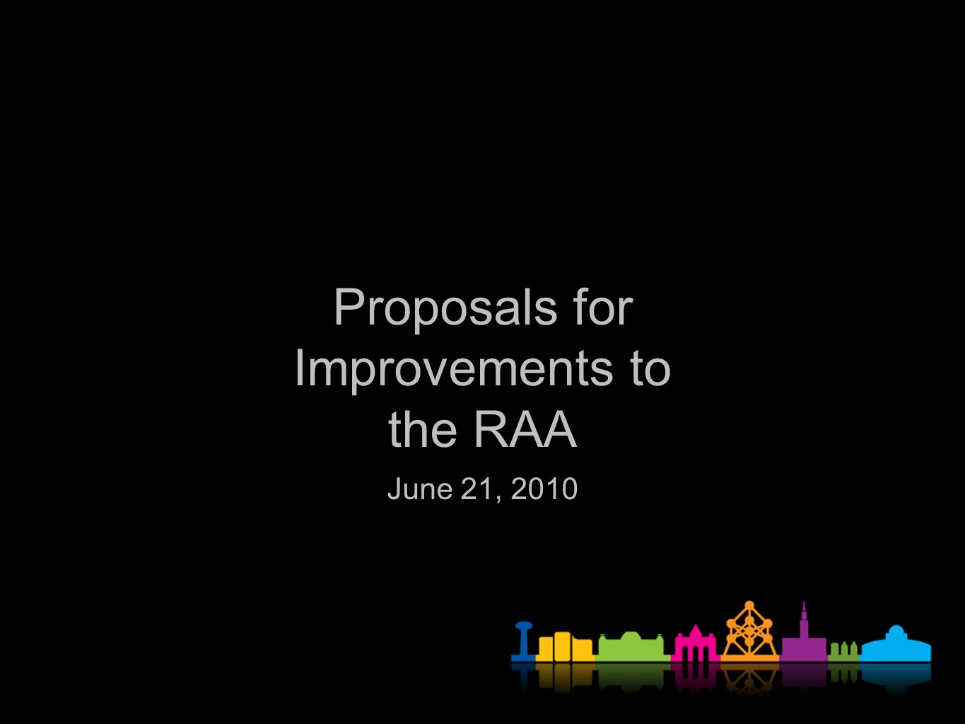 Proposals for Improvements to the RAA June 21, 2010