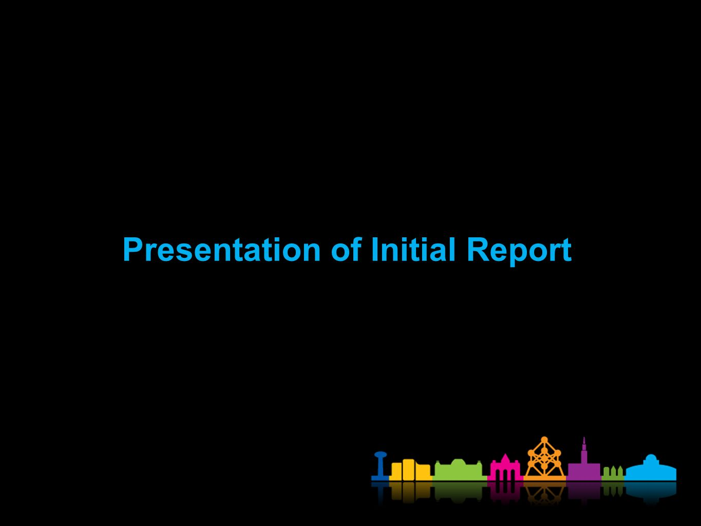Presentation of Initial Report