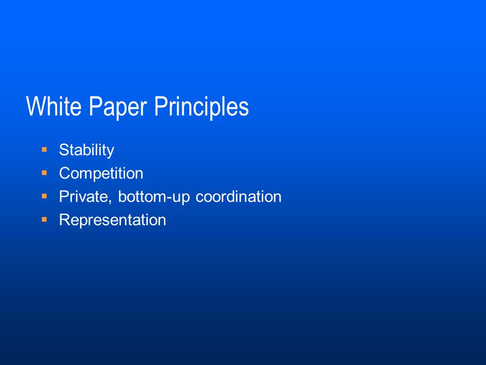 White Paper Principles Stability Competition Private, bottom-up coordination Representation