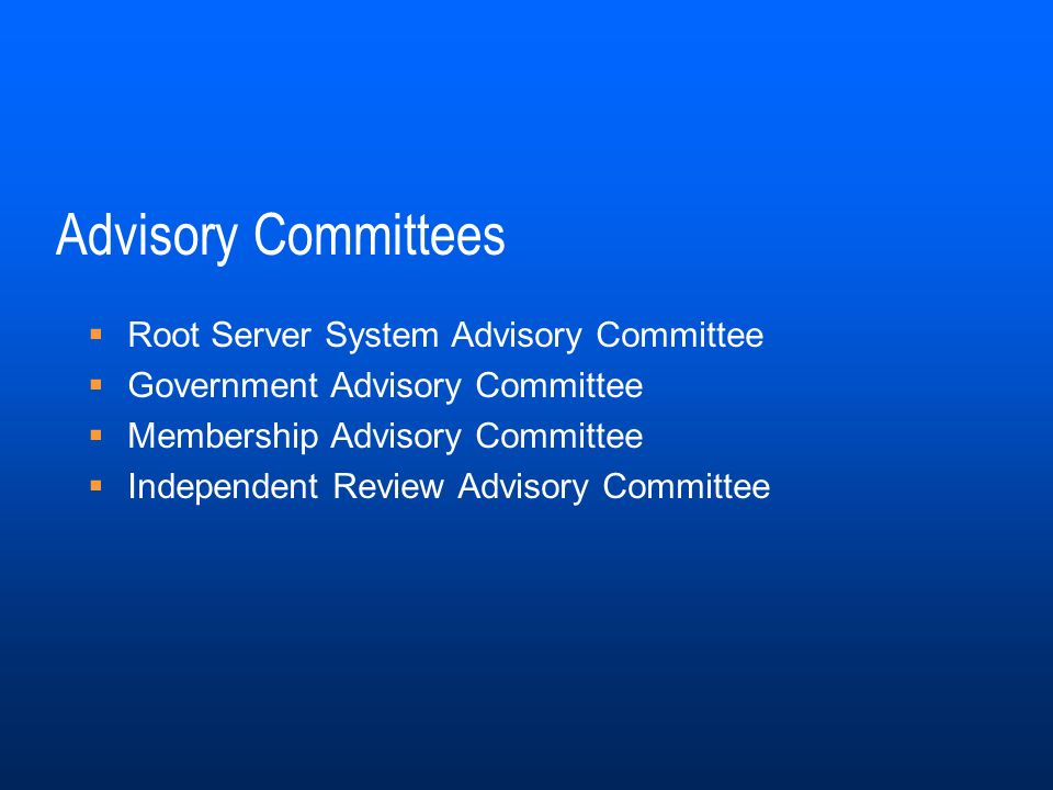Advisory Committees Root Server System Advisory Committee Government Advisory Committee Membership Advisory Committee Independent Review Advisory Committee