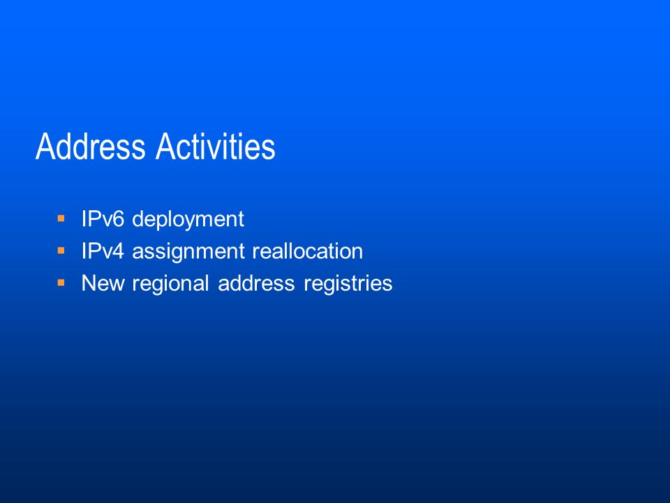 Address Activities IPv6 deployment IPv4 assignment reallocation New regional address registries