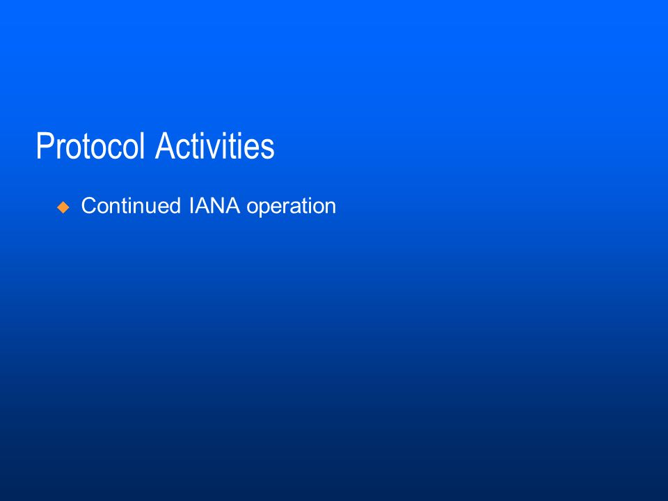 Protocol Activities Continued IANA operation