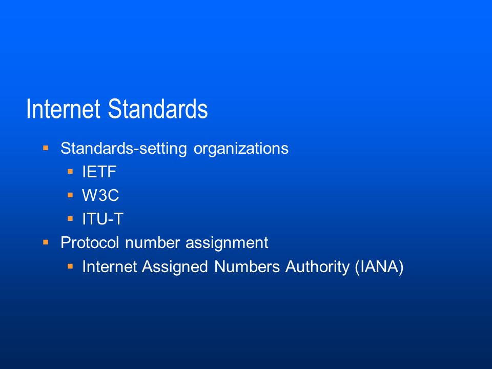 Internet Standards Standards-setting organizations IETF W3C ITU-T Protocol number assignment Internet Assigned Numbers Authority (IANA)