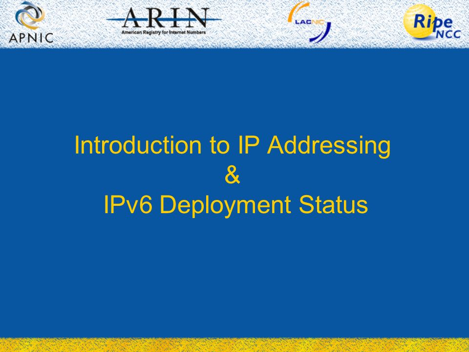 Introduction to IP Addressing & IPv6 Deployment Status