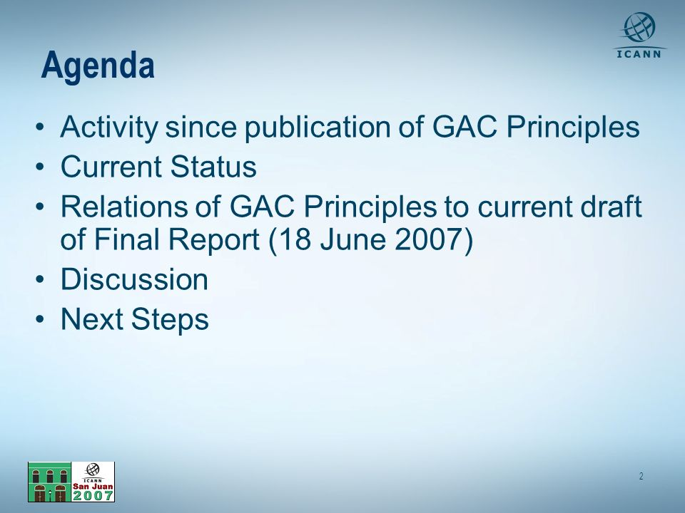 2 Agenda Activity since publication of GAC Principles Current Status Relations of GAC Principles to current draft of Final Report (18 June 2007) Discussion Next Steps