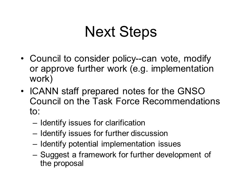 Next Steps Council to consider policy--can vote, modify or approve further work (e.g.
