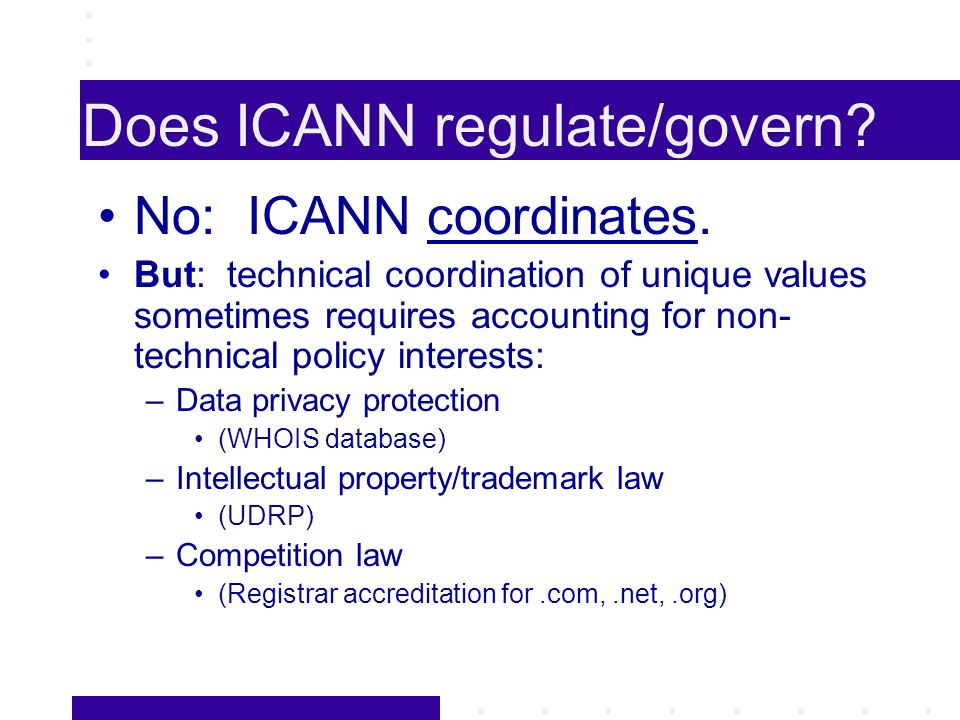 Does ICANN regulate/govern. No: ICANN coordinates.