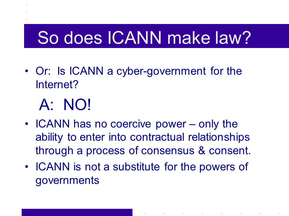 So does ICANN make law. Or: Is ICANN a cyber-government for the Internet.