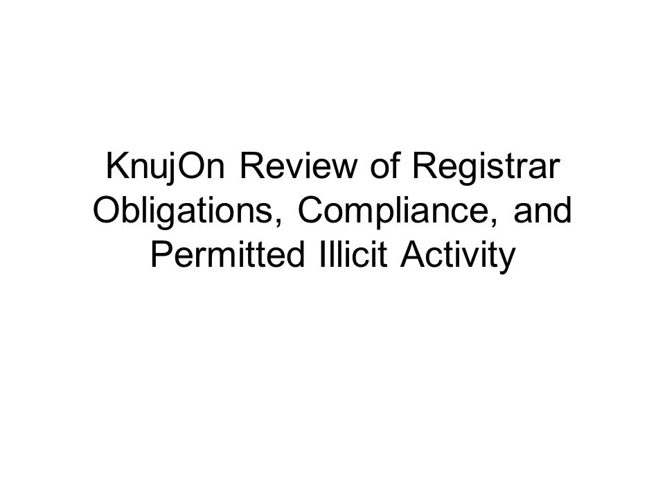 KnujOn Review of Registrar Obligations, Compliance, and Permitted Illicit Activity