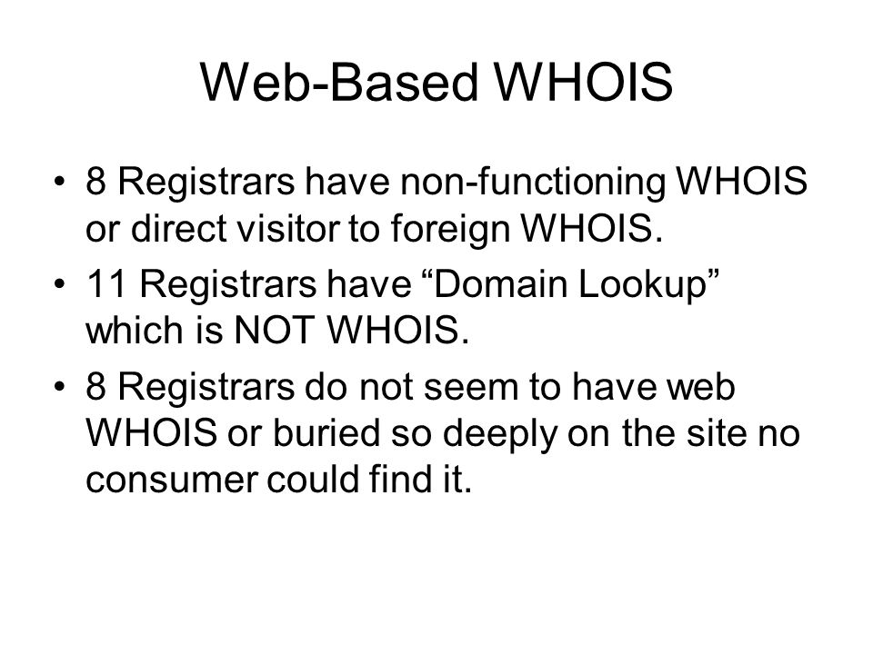 Web-Based WHOIS 8 Registrars have non-functioning WHOIS or direct visitor to foreign WHOIS.