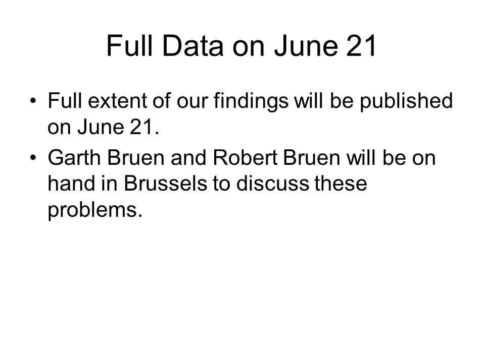 Full Data on June 21 Full extent of our findings will be published on June 21.