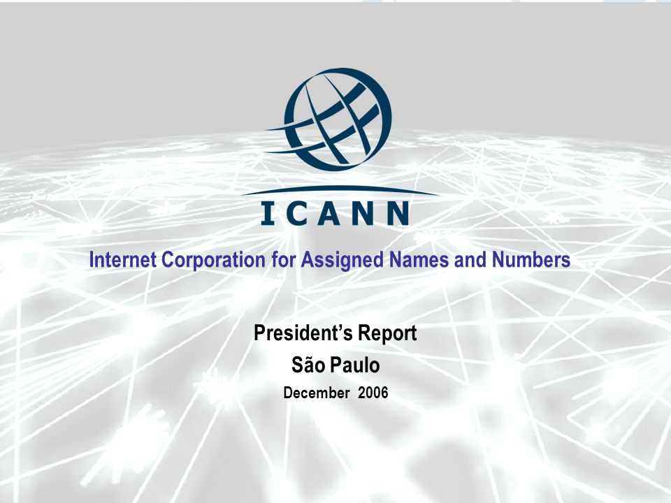 Internet Corporation for Assigned Names and Numbers Presidents Report São Paulo December 2006